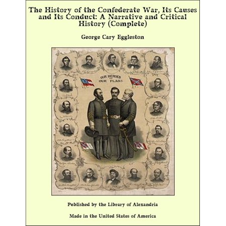 The History of the Confederate War, Its Causes and Its Conduct: A Narrative and Critical History (Complete) -