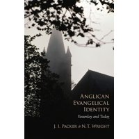 Anglican Evangelical Identity : Yesterday and Today