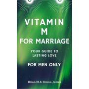 Vitamin M for Marriage: Your Guide to Lasting Love - For Men Only - eBook