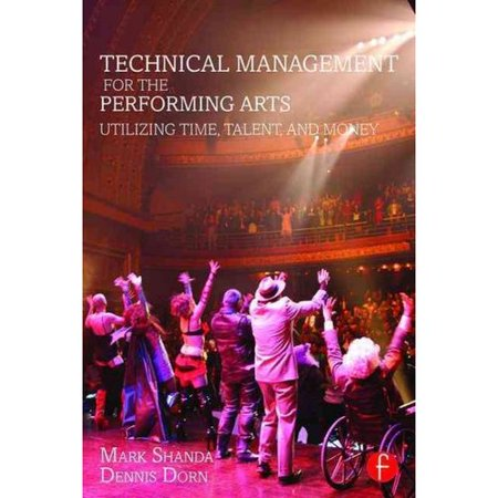 Technical Management For The Performing Arts  Utilizing Time  Talent  And Money