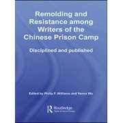 Remolding and Resistance Among Writers of the Chinese Prison Camp - eBook