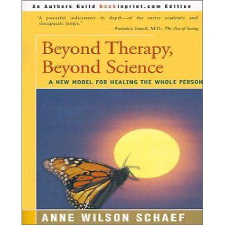 Beyond Therapy  Beyond Science  A New Model For Healing The Whole Person