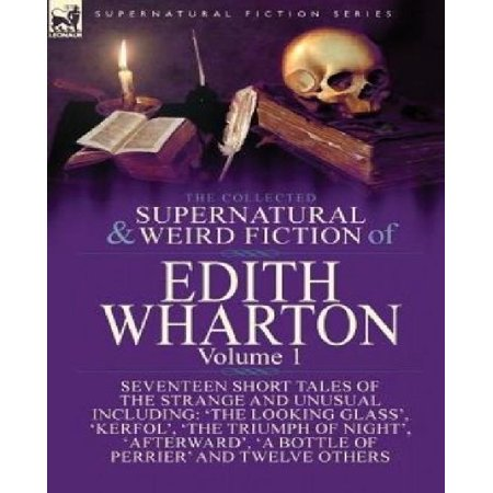 The Collected Supernatural and Weird Fiction of Edith Wharton: Volume 1-Seventeen Short Tales of the Strange and Unusual - image 1 of 1
