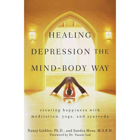 Healing Depression The Mind Body Way   Creating Happiness Through Meditation  Yoga  And Ayurveda