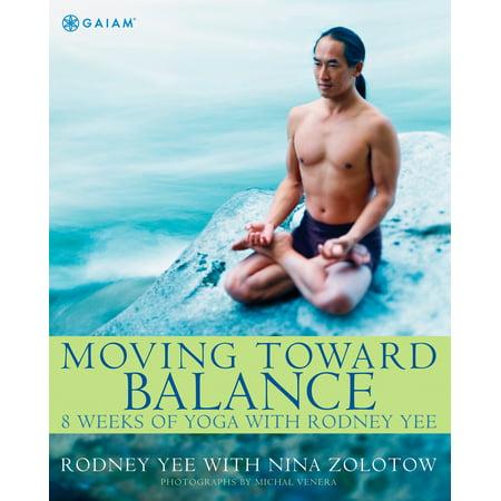 - Moving Toward Balance : 8 Weeks of Yoga with Rodney Yee