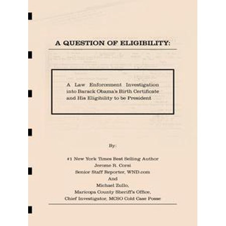 A Question of Eligibity: A Law Enforcement Investigation into Barack Obama's Birth Certificate and His Eligibility to be President - (Birth Certificates Records)
