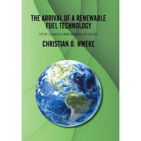 The Arrival Of A Renewable Fuel Technology  Stop Climate Irreversibility Now