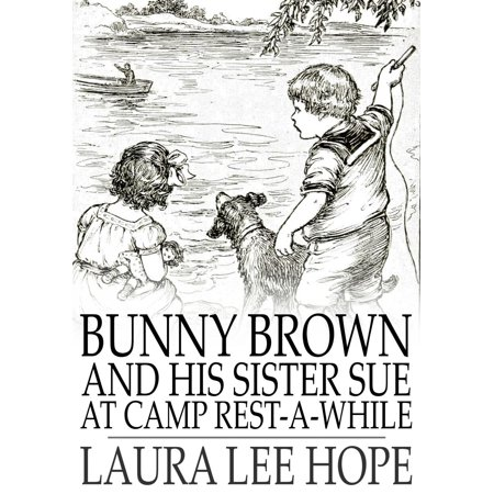 Bunny Brown and His Sister Sue at Camp Rest-a-While - eBook