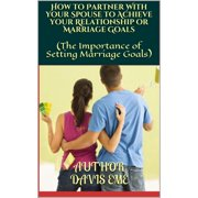 How to Partner With your Spouse to Achieve your Relationship or Marriage Goals (The Importance of Setting Marriage Goals) - eBook