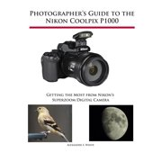 Photographer's Guide to the Nikon Coolpix P1000 - eBook