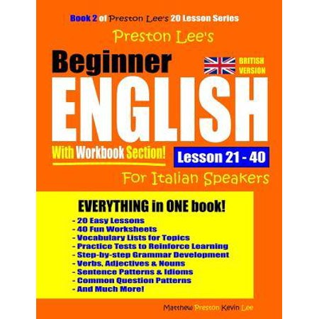 Preston Lee's Beginner English With Workbook Section Lesson 21 - 40 For Italian Speakers (British Version) (Italian For Beginners Workbook)