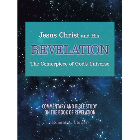 Jesus Christ and His Revelation the Centerpiece of God'S Universe - eBook - Book Centerpieces
