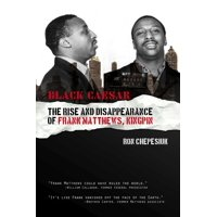 Black Caesar : The Rise and Disappearance of Frank Matthews, Kingpin (Paperback)