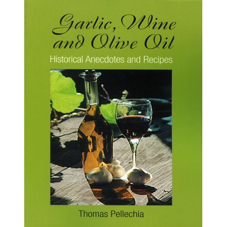 Garlic, Wine and Olive Oil: Historical Anecdotes and Recipes -