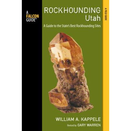 Rockhounding Utah : A Guide to the State's Best Rockhounding