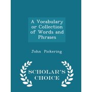 A Vocabulary or Collection of Words and Phrases - Scholar's Choice Edition