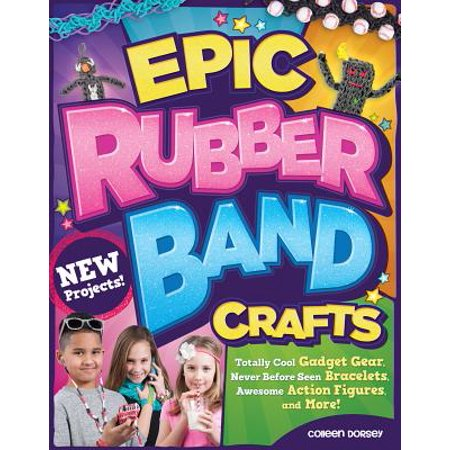 Epic Rubber Band Crafts : Totally Cool Gadget Gear, Never Before Seen Bracelets, Awesome Action Figures, and More! - Awesome Halloween Crafts