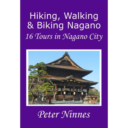 Hiking, Walking and Biking Nagano: 16 Tours in Nagano City - eBook - Party City Hiring