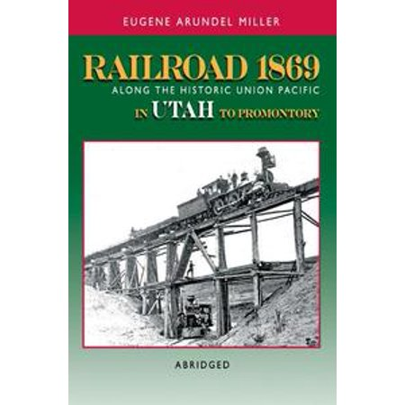 - Railroad 1869 Along the Historic Union Pacific in Utah to Promontory - eBook