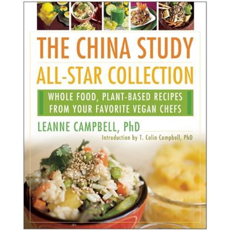 The China Study All-Star Collection : Whole Food, Plant-Based Recipes from Your Favorite Vegan