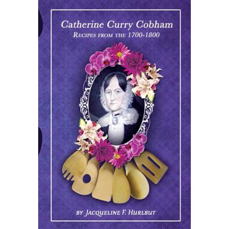 Curry Sauce Recipes - Catherine Curry Cobham Recipes from the 1700s-1800s