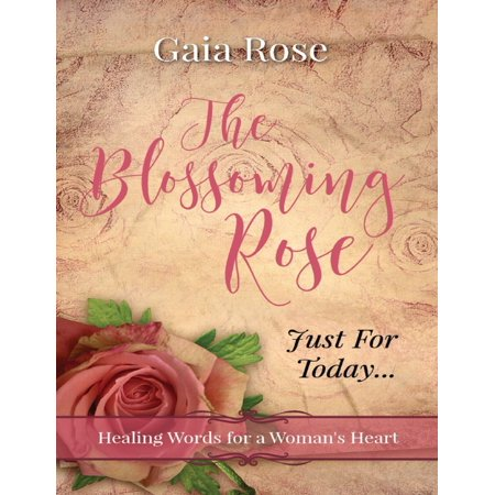 - The Blossoming Rose, Healing Words for a Woman's Heart, Just for Today - eBook