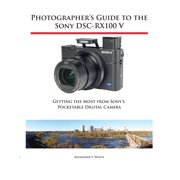 Photographer's Guide to the Sony DSC-RX100 V - eBook