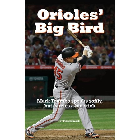 Orioles' Big Bird : Mark Trumbo speaks softly, but carries a big