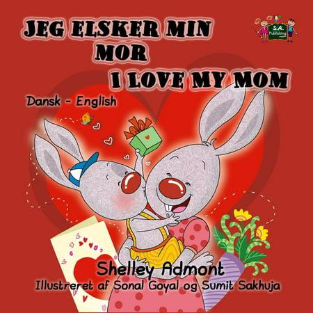 Jeg elsker min mor I Love My Mom (Bilingual Danish Kids Book) - eBook