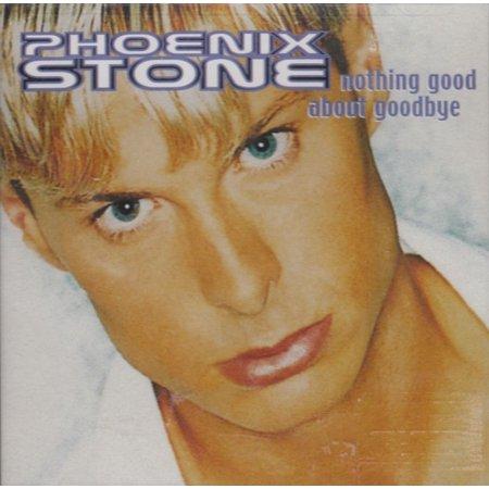 Nothing Good About Goodbye - Phoenix Stone (Phoenix Stone)
