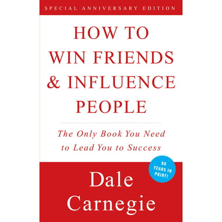 How To Win Friends And Influence People: The Only Book You Need to Lead You to