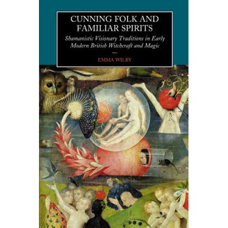 Cunning-Folk and Familiar Spirits : Shamanistic Visionary Traditions in Early Modern British Witchcraft and Magic](Halloween Traditions In Britain)