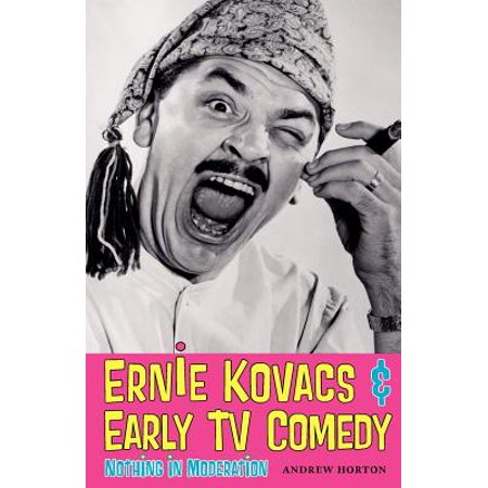 Ernie Kovacs & Early TV Comedy : Nothing in Moderation