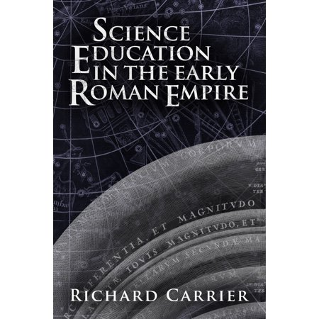 Science Education in the Early Roman Empire (Science Education In The Early Roman Empire)
