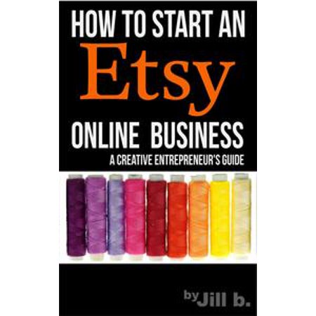 How To Start An Etsy Online Business: The Creative Entrepreneur's Guide -