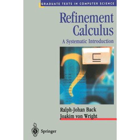 Refinement Calculus: A Systematic Introduction