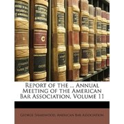 Report of the ... Annual Meeting of the American Bar Association, Volume 11