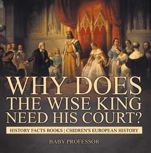 Why Does The Wise King Need His Court? History Facts Books | Chidren's European History - eBook