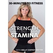 30-Minutes To Fitness: Strength & Stamina With Kelly Coffey-Meyer by Bayview/widowmaker