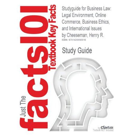 Studyguide For Business Law  Legal Environment  Online Commerce  Business Ethics  And International Issues By Henry R  Cheeseman  Isbn 978013198493