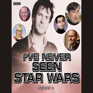 I've Never Seen Star Wars Series 3, Complete - Audiobook