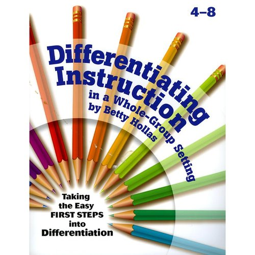 Differentiating Instruction in a Whole-Group Setting : Taking the Easy First Steps Into Differentiation