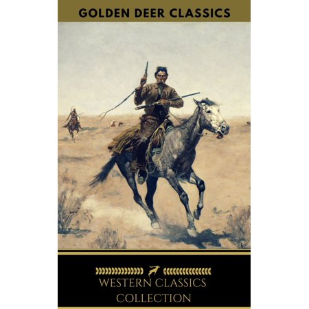 Western Classic Collection: Cabin Fever, Heart of the West, Good Indian, Riders of the Purple Sage... (Golden Deer Classics) - eBook