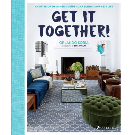 Get It Together! : An Interior Designer's Guide to Creating Your Best (The Best Interior Design Magazines)