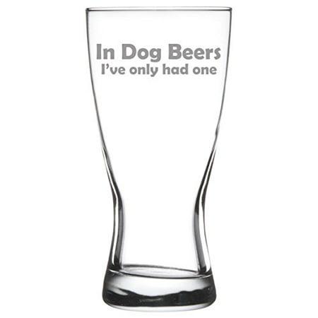 15 oz Beer Pilsner Glass Funny In dog beers I