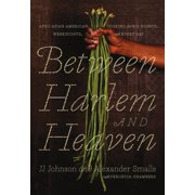 Between Harlem and Heaven : Afro-Asian-American Cooking for Big Nights, Weeknights, and Every Day