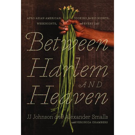 Between Harlem and Heaven : Afro-Asian-American Cooking for Big Nights, Weeknights, and Every Day - Big Day