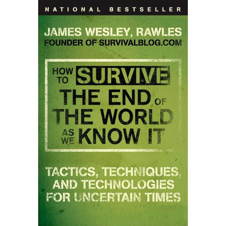How to Survive the End of the World as We Know It : Tactics, Techniques, and Technologies for Uncertain (The End Times As Revealed To Maria Valtorta)