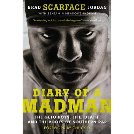 Diary of a Madman : The Geto Boys, Life, Death, and the Roots of Southern Rap
