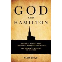 God and Hamilton: Spiritual Themes from the Life of Alexander Hamilton and the Broadway Musical He Inspired (Paperback)